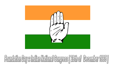 Foundation Day :: Indian National Congress [ 28th of December 1885 ]