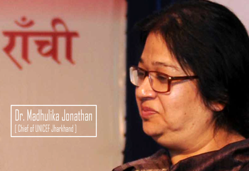 The provision of proper Toilets could save the lives of Children : Dr. Madhulika Jonathan [ Chief of UNICEF Jharkhand ]
