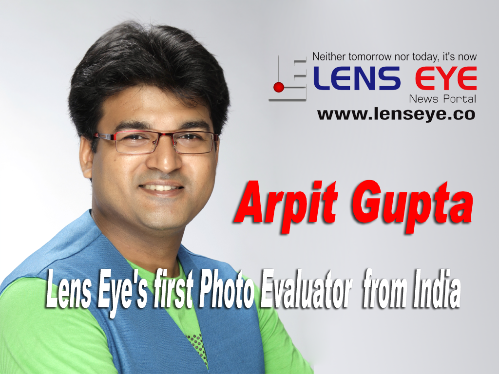 "Arpit Gupta :: Lens Eye's first ""Photo Evaluator"" from India."