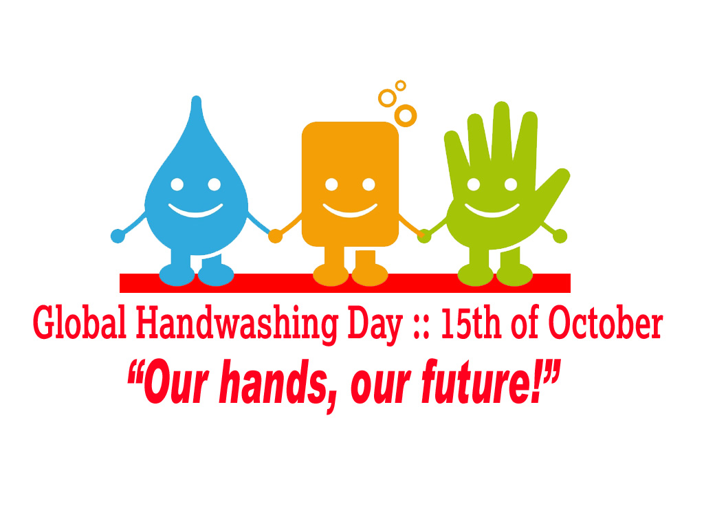 "Global Handwashing Day :: 15th of October : ""Our hands, our future!"""