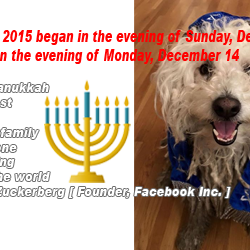 Happy Hanukkah from Beast and our little family to everyone celebrating around the world :: Mark Zuckerberg [ Founder, Facebook Inc. ]