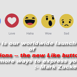 Today is our worldwide launch of Reactions — the new Like button with more ways to express yourself. :- Mark Zuckerberg