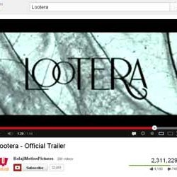 """Two Million + Views for """"Lootera"""" – Theatrical Trailer in You Tube."""