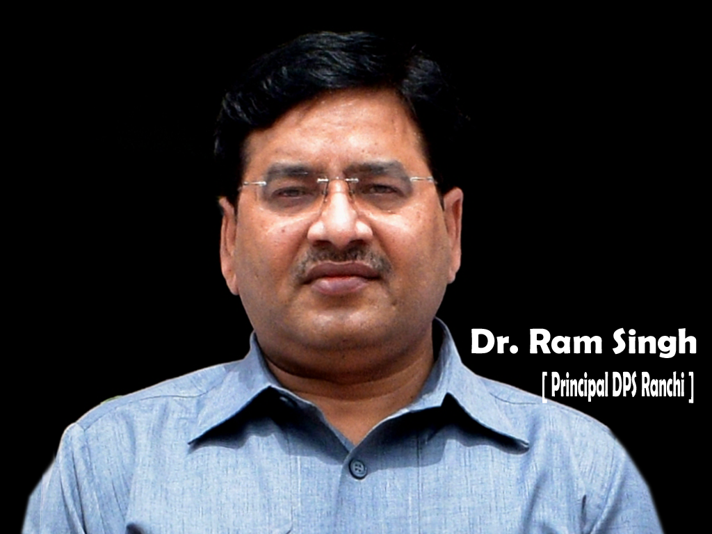 Revamping of Education System in Jharkhand – the need of the Hour :: Dr. Ram Singh [ Principal DPS Ranchi ]